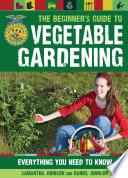 The Beginner s Guide to Vegetable Gardening