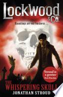Lockwood & Co: The Whispering Skull by Jonathan Stroud