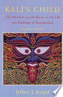 Kali's Child : ramakrishna paramahamsa, a 19th-century bengali...
