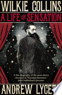 Wilkie Collins  A Life of Sensation