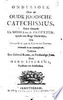 Ondersoek over de oude Joodsche catechismus  enkel gehaaldt uit Moses en de Profeten     Verhandelt in een zamenspraak  tusschen een geleerd rabbi  en verstandige Jode