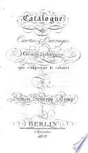 Catalogue des Cartes et Ouvrages g  ographiques qui composent le cabinet de Simon Schropp et Comp     Berlin  Septembre  1805