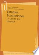 Estudios Ecuatorianos  un aporte a la discusi  n