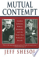 Mutual Contempt  Lyndon Johnson  Robert Kennedy  and the Feud that Defined a Decade