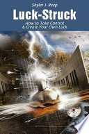 Ebook Luck-Struck: How to Take Control & Create Your Own Luck Epub Skyler Reep Apps Read Mobile