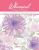 Whimsical Images Of Flowers Adult Coloring Books Zing Edition