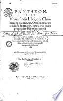 Pantheon sive Universitatis libri qui chronici appellantur XX, omnes omnium seculorum et gentium... historias complectentes, per... Gottofridum Viterbiensem... [edidit J. Herold]
