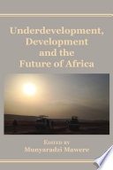 Underdevelopment  Development and the Future of Africa