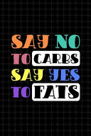 Say No To Carbs Say Yes To Fats
