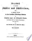 Verzeichniß der sämmtlichen Schüler und Schülerinen, welche im Schuljahre ... in den deutschen Werktags-Schulen der Königlichen Haupt- und Residenzstadt München sich öffentlicher Preise oder rühmlicher Bekanntmachung würdig gemacht haben