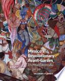 Mexico s Revolutionary Avant gardes