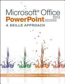 Microsoft Office PowerPoint 2013  A Skills Approach  Complete