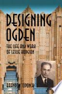 Designing Ogden  the Life and Work of Leslie Hodgson