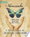 Namesake  Women s Bible Study Leader Guide