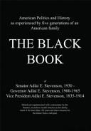The Black Book of Vice President Adlai E  Sevenson  1836 1914  Governor Adlai E  Stevenson  1900 1965  Senator Adlai E  Stevenson  1930  Book PDF