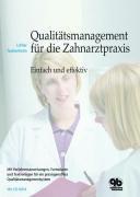 Qualitätsmanagement für die Zahnarztpraxis: einfach und effektiv ; mit Verfahrensanweisungen, Formularen und Textvorlagen für ein praxisgerechtes Qualitätsmanagementsystem ; mit CD-ROM