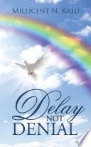 Delay Not Denial