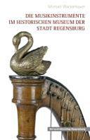 Die Musikinstrumente im Historischen Museum der Stadt Regensburg