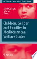 Children  Gender and Families in Mediterranean Welfare States