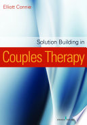 Solution-building in couples therapy [electronic resource] / Elliott Connie.