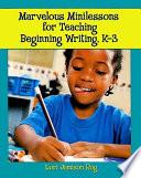 Marvelous Minilessons for Teaching Beginning Writing  K 3