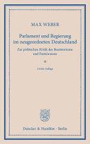 Parlament und Regierung im neugeordneten Deutschland. Zur politischen Kritik des Beamtentums und Parteiwesens.