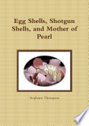 Egg Shells  Shotgun Shells  and Mother of Pearl