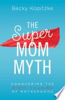 The SuperMom Myth