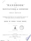 The 'Handbook' to the manufacturers & exporters of Great Britain, ed. by G.T. Wright [afterw.] Wright's improved handbook of the principal manufacturers, exporters, agents, merchants and warehousemen of Great Britain