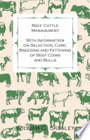 Beef Cattle Management   With Information on Selection  Care  Breeding and Fattening of Beef Cows and Bulls