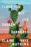 I Love You But I've Chosen Darkness: A Novel