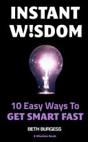 Instant Wisdom: 10 Easy Ways to Get Smart Fast