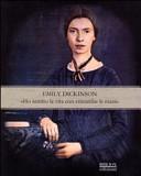 Emily Dickinson    Ho sentito la vita con entrambe le mani