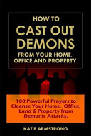 How to Cast Out Demons from Your Home  Office and Property