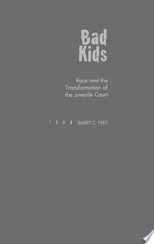 Bad Kids: Race and the Transformation of the Juvenile Court - ISBN:9780198025849