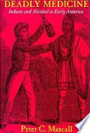 a critical review of deadly medicine by peter c mancall By peter c mancall by peter c mancall print book english 1997 ithaca : cornell university press 3 deadly medicine : indians and alcohol in early america 3.