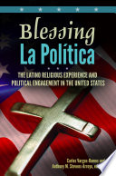 Blessing La Pol  tica  The Latino Religious Experience and Political Engagement in the United States
