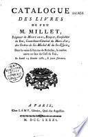 Catalogue des livres de feu M. Millet, seigneur de Montarbi, ecuyer, conseiller du roi, contrôleur-général du Marc-d'or, des ordres de St. Michel & du St.-Esprit, dont la vente se fera rue de Richelieu, le maison neuve en face du café de fois, le lundi 14 janvier 1782, et jours suivants