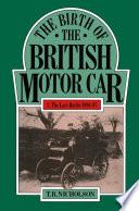 The Birth of the British Motor Car 1769–1897 Volume 3 The Last Battle 1894–97