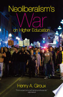 Neoliberalism s War on Higher Education