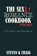 The Sex  y  Romance Cookbook for Men
