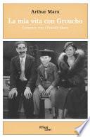 La mia vita con Groucho  Crescere con i Fratelli Marx