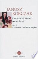 Comment Aimer Un Enfant Suivi De Le Droit De L'enfant Au Respect par Janusz KORCZAK