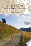 La Via dei Monti. Storie di Lupi e di Appennino