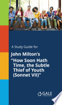 A Study Guide for John Milton s  How Soon Hath Time  the Subtle Thief of Youth  Sonnet VII