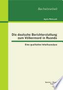 Die deutsche Berichterstattung zum Völkermord in Ruanda: Eine qualitative Inhaltsanalyse