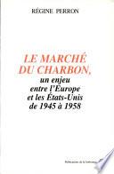 Le march   du charbon  un enjeu entre l   Europe et les   tats Unis de 1945    1958