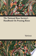 The National Rose Society's Handbook On Pruning Roses : the 1900s and before, are now extremely scarce...