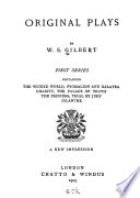 Original Plays  The wicked world  Pygmalion and Galatea  Charity  The princess  The palace of truth  Trial by jury  Iolanthe