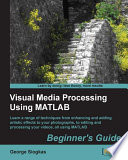 Visual Media Processing Using Matlab Beginner S Guide